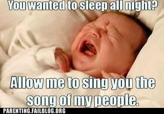 You wanted to sleep all night? Allow me to sing you the song of my people.